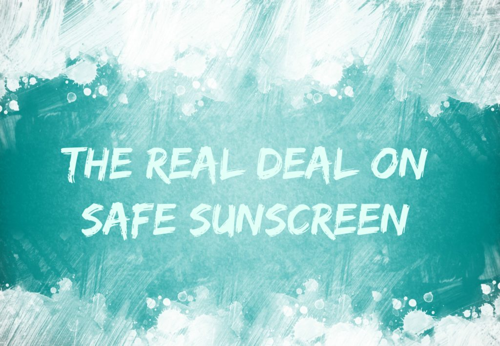 The Real Deal On Safe Sunscreen