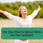 One Easy Move to Reduce Stress & Feel Confident