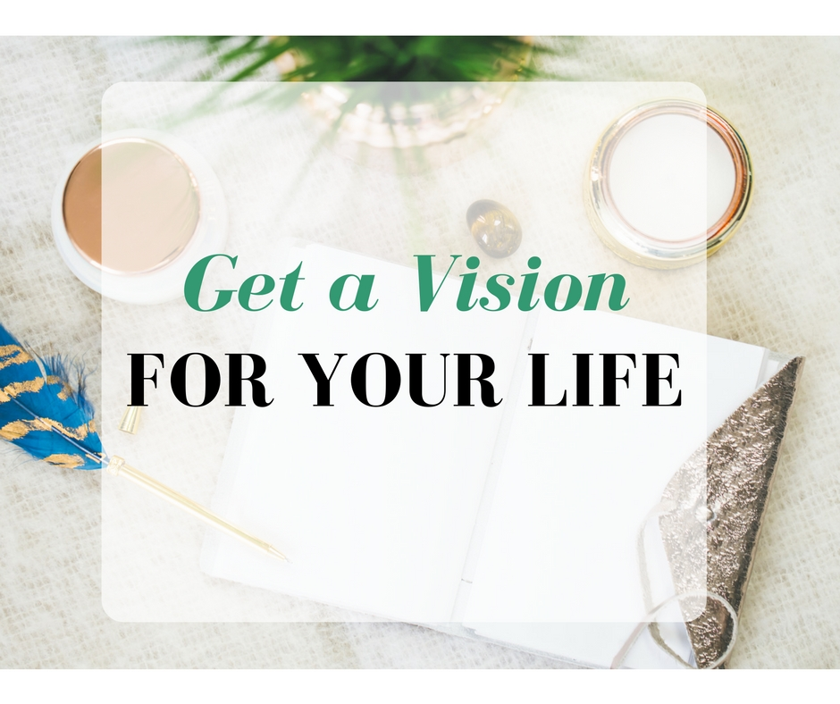 Get a Vision for Your Life