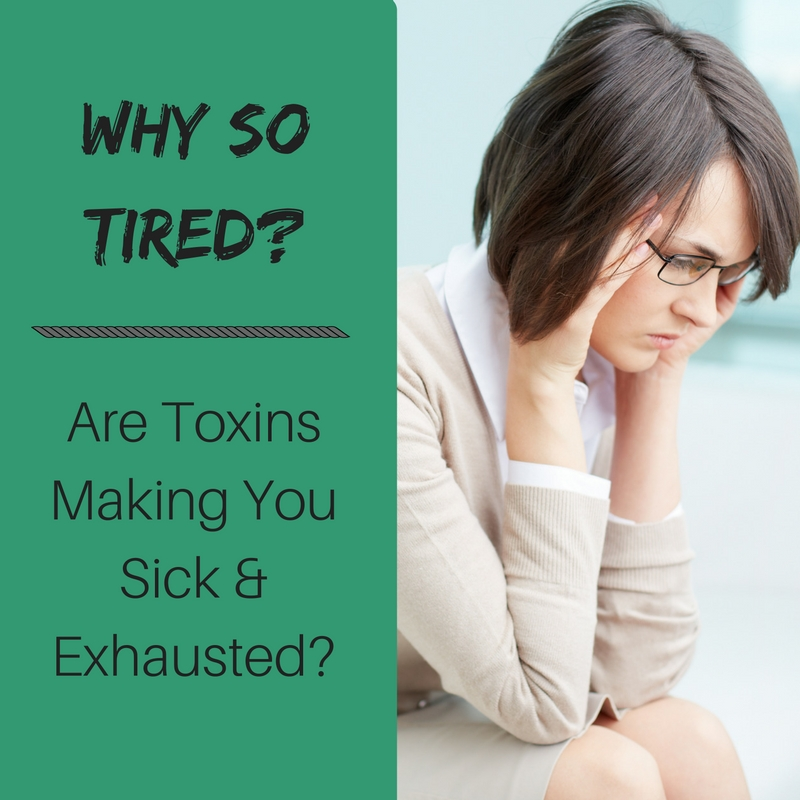Drop the Toxins that Are Making You Exhausted