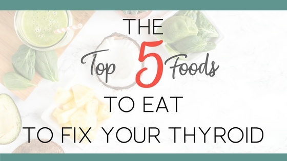 The 5 Top Foods to Eat to Fix Your Thyroid and Hormone Health